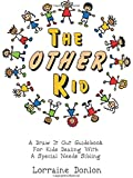 The Other Kid: A Draw It Out Guidebook For Kids Dealing With  A Special Needs Sibling