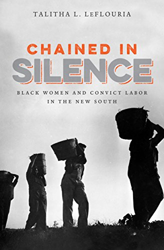 Search : Chained in Silence: Black Women and Convict Labor in the New South (Justice, Power, and Politics)