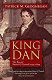 img - for King Dan: The Rise of Daniel O'Connell 1775 - 1829 book / textbook / text book