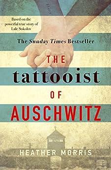 The Tattooist of Auschwitz: the heart-breaking and unforgettable international bestseller by [Morris, Heather]