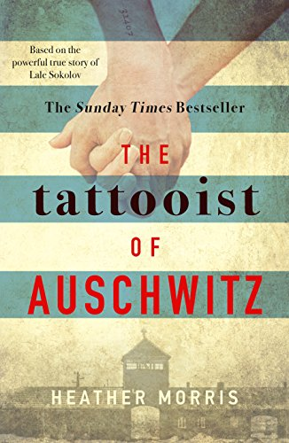 The Tattooist of Auschwitz: the heart-breaking and unforgettable international bestseller by [Morris