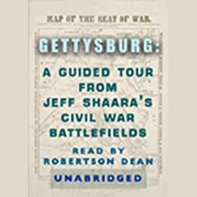 Gettysburg: A Guided Tour from Jeff Shaara's Civil War Battlefields Audiobook by Jeff Shaara Narrated by Robertson Dean