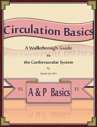 Circulation Basics: A Walkthrough Guide to the Cardiovascular ...