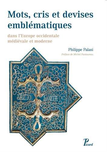 Répertoire de mots, cris et devises emblématiques dans lEurope occidentale médiévale et moderne Philippe Palasi
