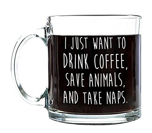 P&B I Just Want to Drink Coffee Save Animals Take Naps Unique Birthday Gift , Coffee Tea or Beverages, Clear Glass Mugs 13 oz. G116 (13 oz.)