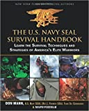 By Don Mann The U.S. Navy SEAL Survival Handbook: Learn the Survival Techniques and Strategies of America's Elit (1st Edition)
