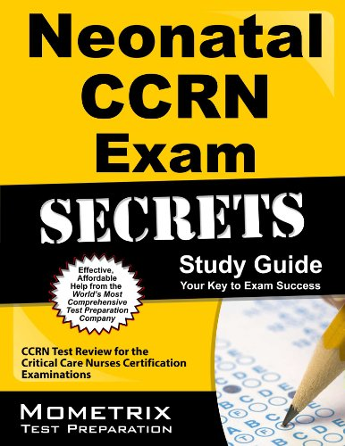 Neonatal CCRN Exam Secrets Study Guide: CCRN Test Review for the Critical Care Nurses Certification Examinations Pdf