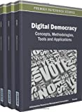 Digital Democracy : Concepts, Methodologies, Tools and Applications, Information Resources Management Association, 1466617403