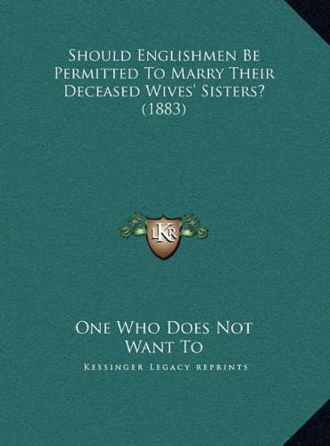Read Online Should Englishmen Be Permitted To Marry Their Deceased Wives' Sisters? (1883) ebook