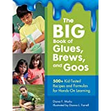 The BIG Book of Glues, Brews, and Goos: 500+ Kid-Tested Recipes and Formulas For Hands-On Learning: 500+ Kid-Tested Recipes and Formulas for Hands-On Learning