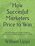 img - for How Succesful Marketers Price to Win: Pricing strategy and a sales process for selling environmental laboratory instruments book / textbook / text book