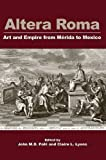 img - for Altera Roma: Art and Empire from M rida to Mexico (Monographs) book / textbook / text book