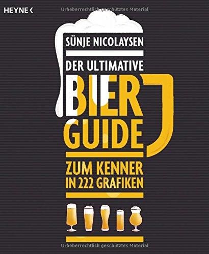 Der ultimative Bier-Guide: Zum Kenner in 222 Grafiken Broschiert – 11. Juni 2018 Sünje Nicolaysen Ole Schleef Heyne Verlag 345360475X