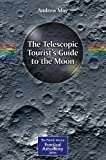 The Telescopic Tourist's Guide to the Moon (The Patrick Moore Practical Astronomy Series)