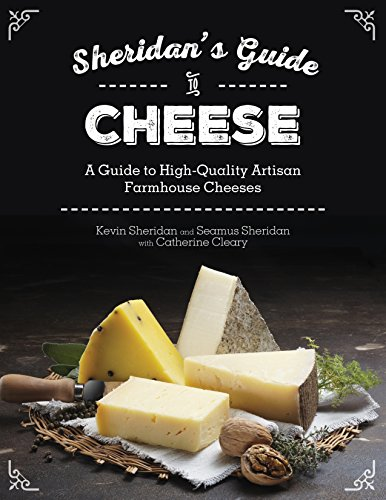Sheridans' Guide to Cheese: A Guide to High-Quality Artisan Farmhouse Cheeses (Cheese Pairing Guide)