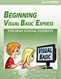 Beginning Visual Basic Express for High School Students - 2010 Edition, Philip Conrod and Lou Tylee, 1937161277