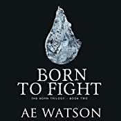 Born to Fight: Born Trilogy Series #2 | AE Watson