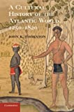 A Cultural History of the Atlantic World, 1250 - 1820, Thornton, John K., 0521727340