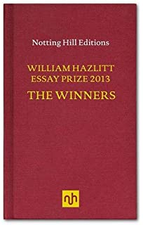 selected essays of william hazlitt to amazon co uk  the william hazlitt essay prize 2013 the winners
