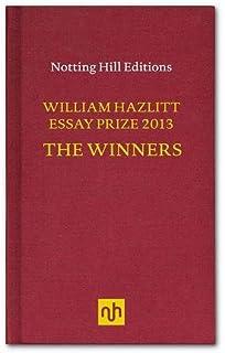 selected essays of william hazlitt to amazon co uk  the william hazlitt essay prize 2013 the winners