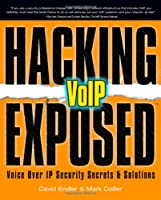 Hacking Exposed VoIP: Voice Over IP Security Secrets & Solutions Front Cover