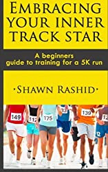 Embracing Your Inner Track Star: A Beginners Guide to Training for a 5k Run