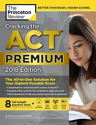 Pdf Teen Cracking the ACT Premium Edition with 8 Practice Tests, 2018: The All-in-One Solution for Your Highest Possible Score (College Test Preparation)