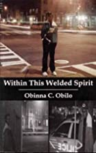 Within This Welded Spirit by Obinna C. Obilo