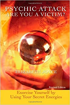 Psychic Attack, Are You A Victim?: Exorcise Yourself by Using Your Secret Energies