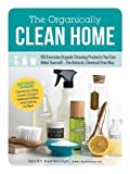 The Organically Clean Home: 150 Everyday Organic Cleaning Products You Can Make Yourself-The Natural, Chemical-Free Way