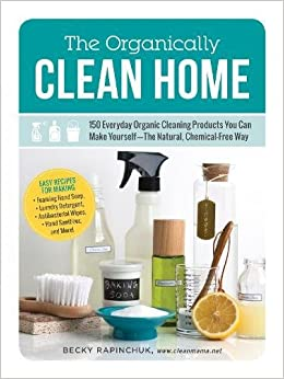 The organically clean home 150 everyday organic cleaning for Products you can make at home