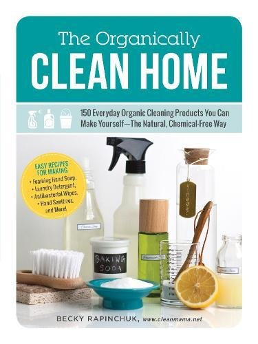 The Organically Clean Home: 150 Everyday Organic