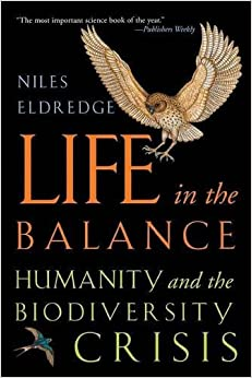 Book Life in the Balance: Humanity and the Biodiversity Crisis by Niles Eldredge (2015-04-14)