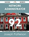 Network Administrator 92 Success Secrets - 92 Most Asked Questions on Network Administrator - What You Need to Know, Joseph Patterson, 1488524041