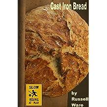 Cast Iron Bread: A Baker's Dozen Primer