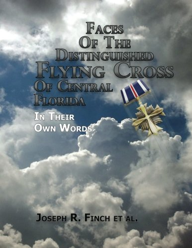 Cross Distinguished Flying (Faces of the Distinguished Flying Cross of Central Florida: Portraits of Courage)