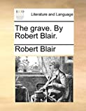 The Grave by Robert Blair, Robert Blair, 1170408907