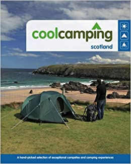 Cool Camping Scotland A Hand Picked Selection Of Exceptional Campsites And Experiences Amazonde Keith Didcock Robin McKelvie Jenny