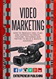 Video Marketing: How To Produce Viral Films And Leverage Facebook, YouTube, Instagram And Twitter To Build A Massive Audience (Content Strategy, Video Marketing, Viral Marketing)