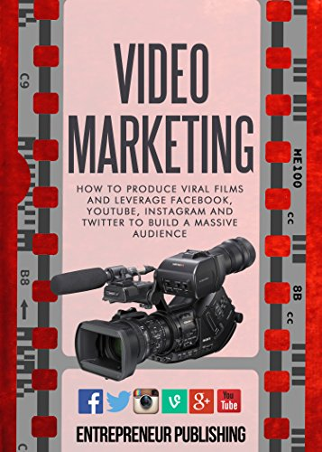 Video Marketing: How To Produce Viral Films And Leverage Facebook, YouTube, Instagram And Twitter To Build A Massive Audience (Content Strategy, Video Marketing, Viral Marketing) (English Edition)