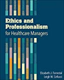 Ethics and Professionalism for Healthcare Managers 1st Edition
