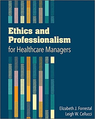 Ethics and professionalism for healthcare managers 9781567937343 ethics and professionalism for healthcare managers 1st edition fandeluxe Images