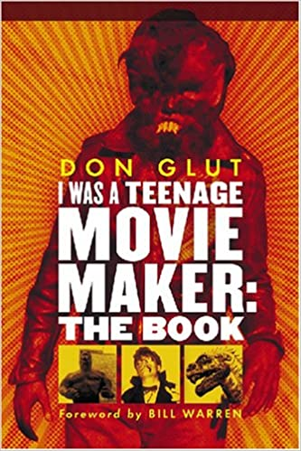 amazon i was a teenage movie maker the book don glut bill