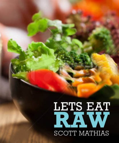 Lets Eat Raw by Scott Mathias
