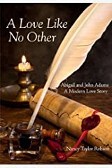 A Love Like No Other: Abigail and John Adams, A Modern Love Story Kindle Edition