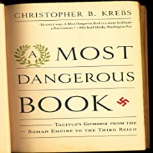 A Most Dangerous Book: Tacitus's Germania from the Roman Empire to the Third Reich Audiobook by Christopher B. Krebs Narrated by Mark Ashby