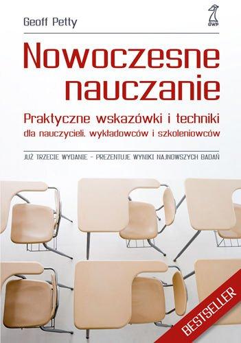 Nowoczesne nauczanie. Praktyczne wskazwki i techniki dla nauczycieli, wykladowcw i szkoleniowcw (Polska wersja jezykowa)