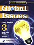 Global Issues: MYP Project Organizer 3: IB Middle Years Programme