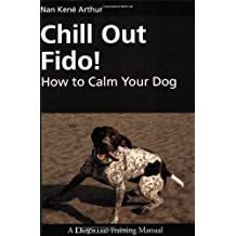 Chill Out Fido!: How to Calm Your Dog (Dogwise Training Manual) by Nan Kene Arthur (1-Jan-2010) Paperback