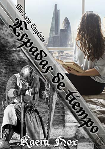 Espadas de Tiempo: Serie Templarios Libro 1 por Kaera Nox